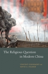vincent goossaert, david palmer, china, evangelicals, chinese evangelicals, chicago university press, taiwan, singapore